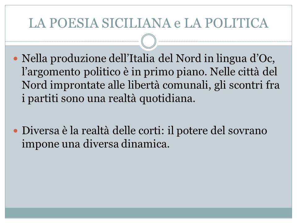 LA POESIA SICILIANA e LA POLITICA Nella produzione dell'Italia del Nord in lingua d'Oc, l'argomento politico è in primo piano. Nelle città del Nord im