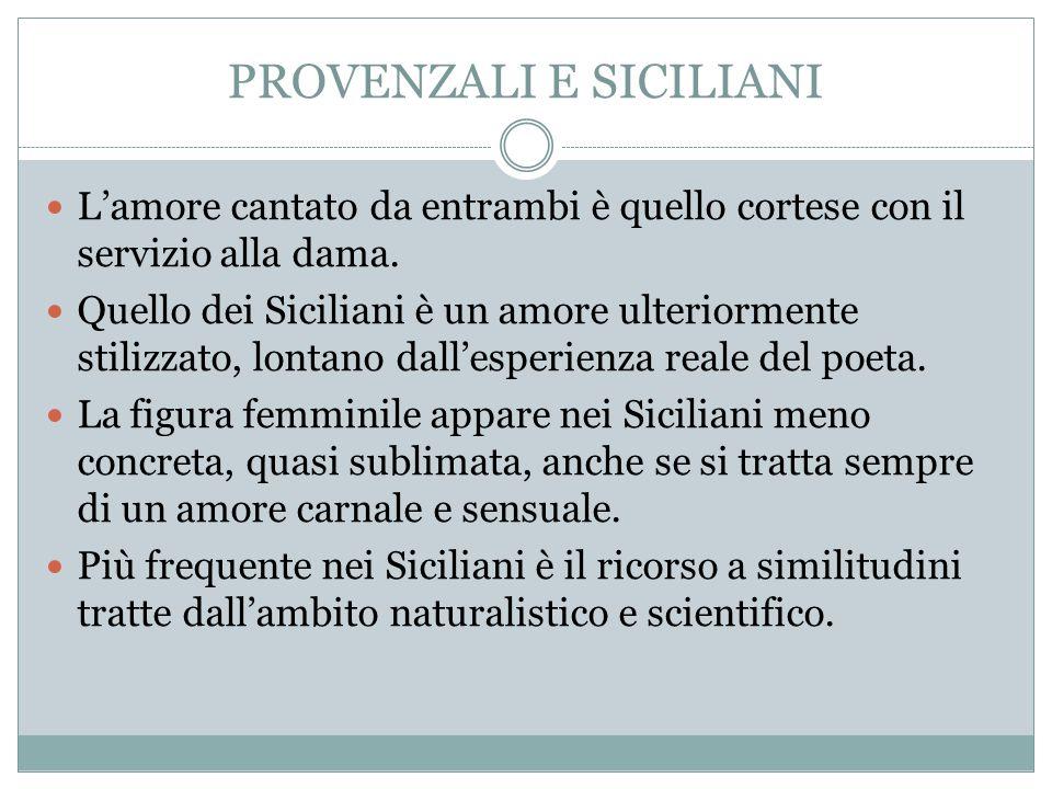 PROVENZALI E SICILIANI L'amore cantato da entrambi è quello cortese con il servizio alla dama. Quello dei Siciliani è un amore ulteriormente stilizzat