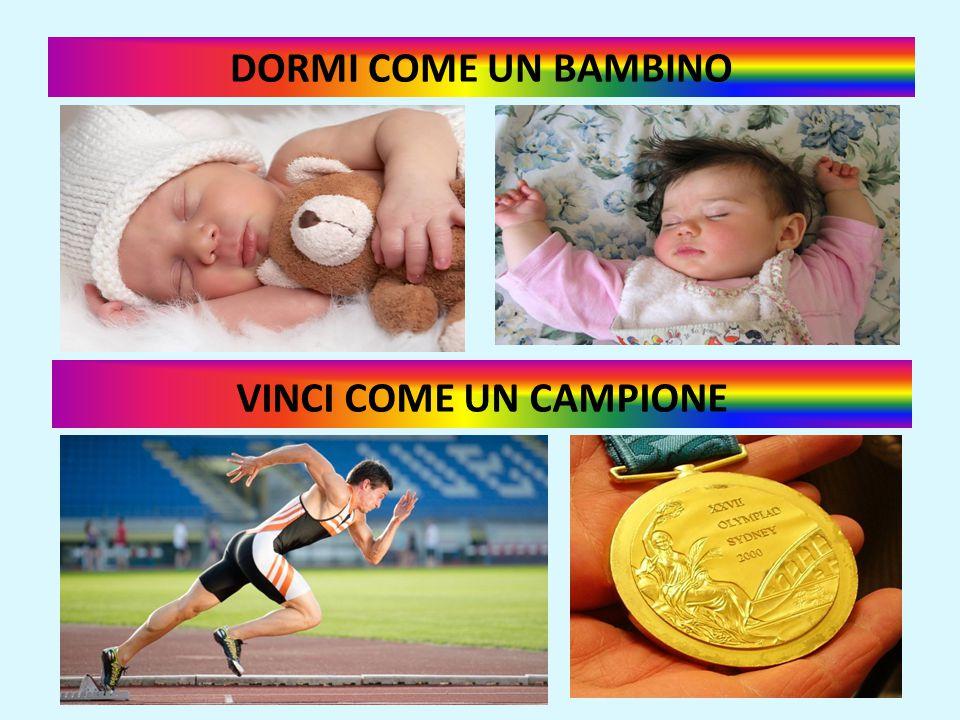 DORMI COME UN BAMBINO VINCI COME UN CAMPIONE