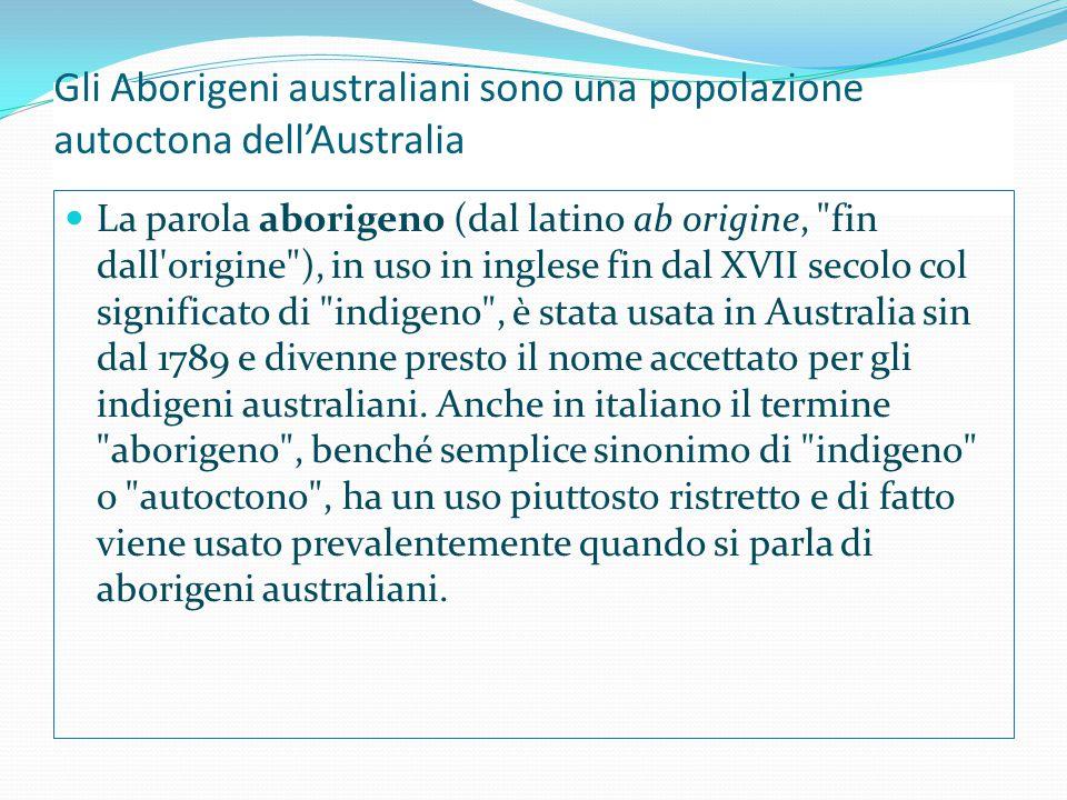 Gli Aborigeni australiani sono una popolazione autoctona dell'Australia La parola aborigeno (dal latino ab origine,