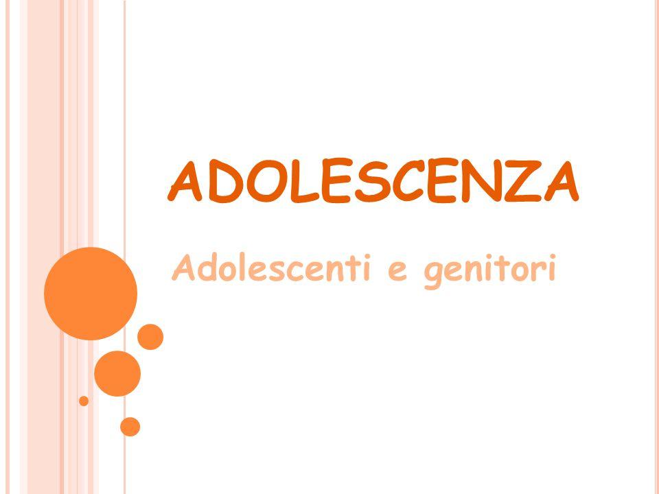 ADOLESCENZA Adolescenti e genitori