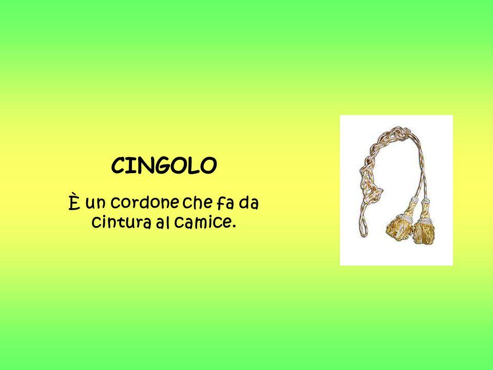 CINGOLO È un cordone che fa da cintura al camice.