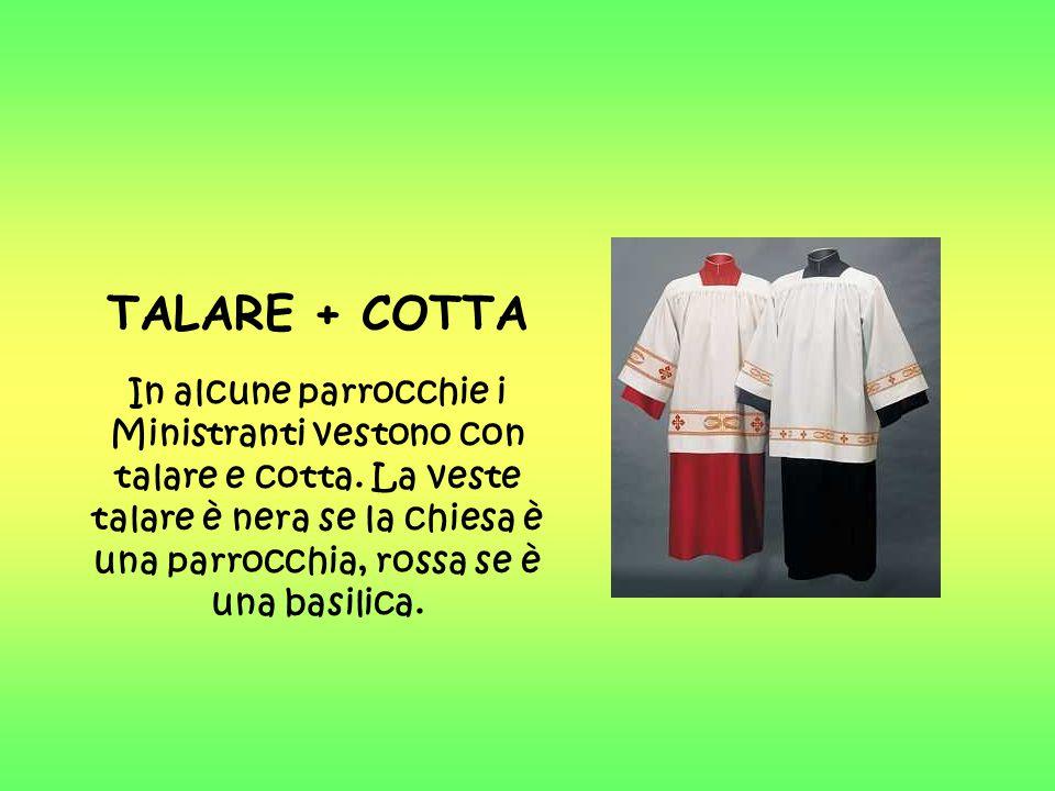 TALARE + COTTA In alcune parrocchie i Ministranti vestono con talare e cotta.