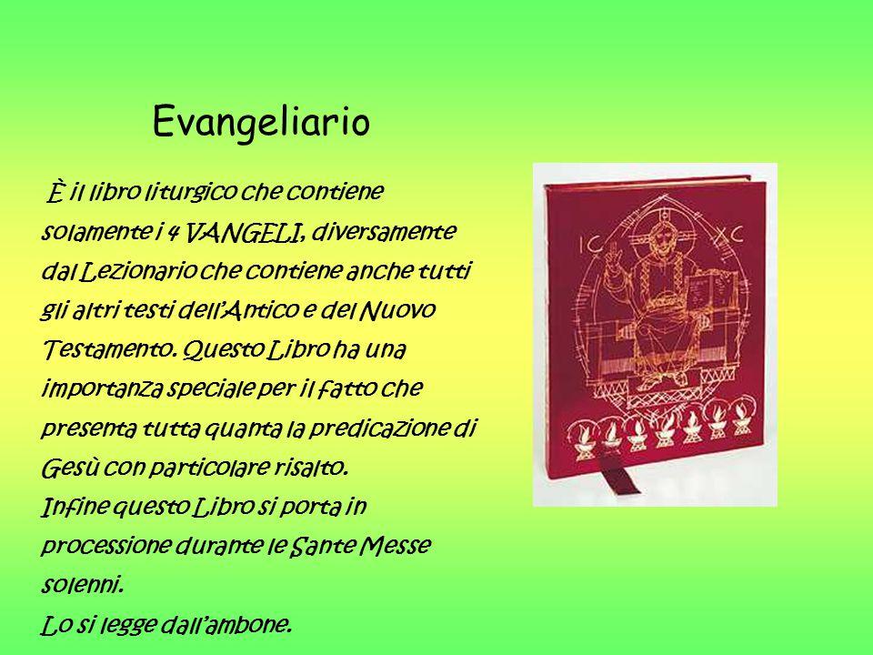 Evangeliario È il libro liturgico che contiene solamente i 4 VANGELI, diversamente dal Lezionario che contiene anche tutti gli altri testi dell'Antico e del Nuovo Testamento.