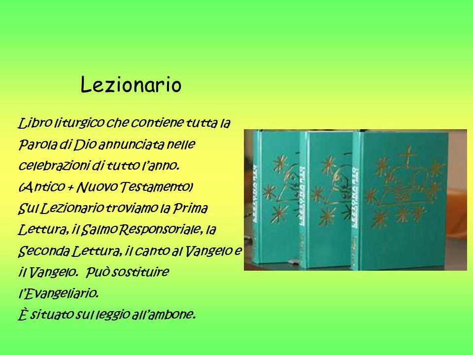 Lezionario Libro liturgico che contiene tutta la Parola di Dio annunciata nelle celebrazioni di tutto l'anno. (Antico + Nuovo Testamento) Sul Lezionar