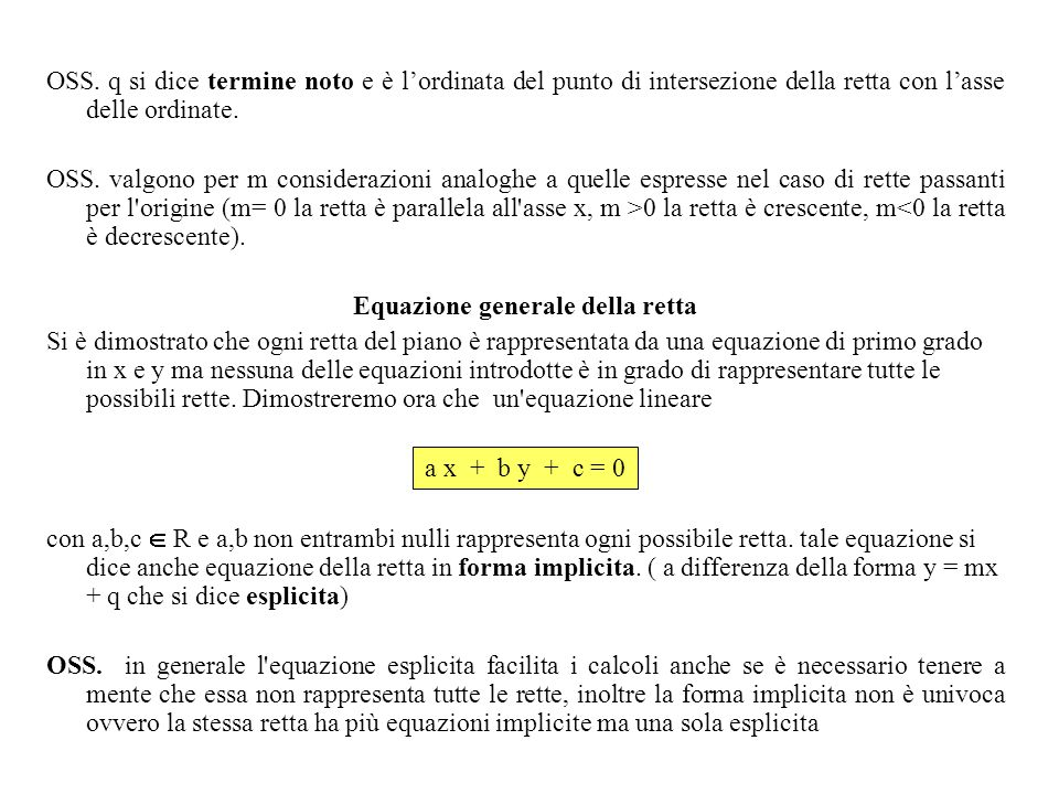 OSS. q si dice termine noto e è l'ordinata del punto di intersezione della retta con l'asse delle ordinate. OSS. valgono per m considerazioni analoghe