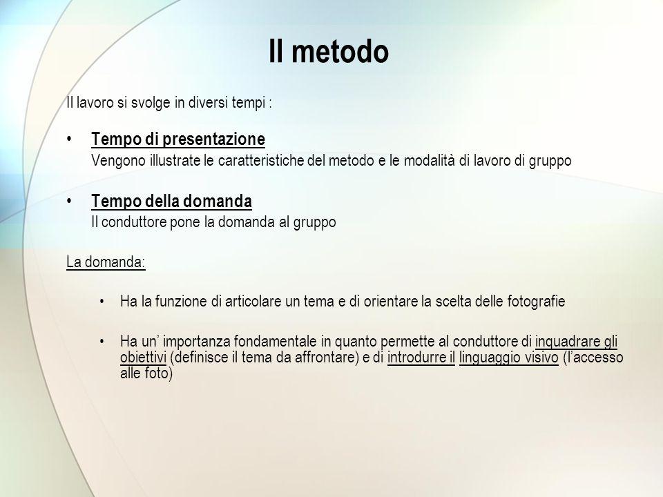 Il metodo Il lavoro si svolge in diversi tempi : Tempo di presentazione Vengono illustrate le caratteristiche del metodo e le modalità di lavoro di gr