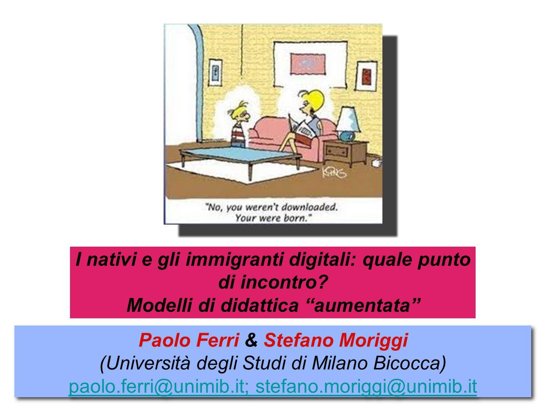 """I nativi e gli immigranti digitali: quale punto di incontro? Modelli di didattica """"aumentata"""" Paolo Ferri & Stefano Moriggi (Università degli Studi di"""