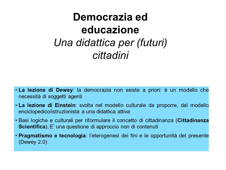 La lezione di Dewey: la democrazia non esiste a priori: è un modello che necessità di soggetti agenti La lezione di Einstein: svolta nel modello cultu