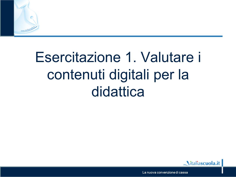 La nuova convenzione di cassa Esercitazione 1. Valutare i contenuti digitali per la didattica