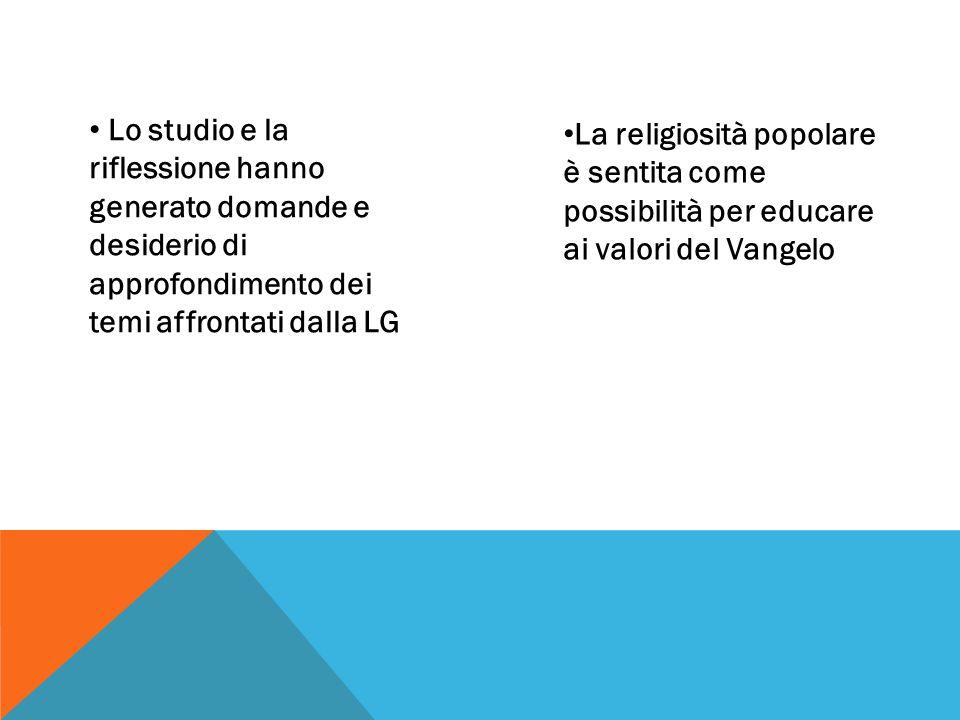 La religiosità popolare è sentita come possibilità per educare ai valori del Vangelo Lo studio e la riflessione hanno generato domande e desiderio di