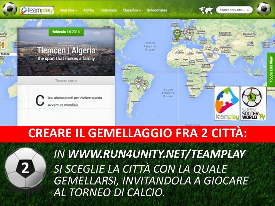 CREARE IL GEMELLAGGIO FRA 2 CITTÀ: IN WWW.RUN4UNITY.NET/TEAMPLAY SI SCEGLIE LA CITTÀ CON LA QUALE GEMELLARSI, INVITANDOLA A GIOCARE AL TORNEO DI CALCIO.