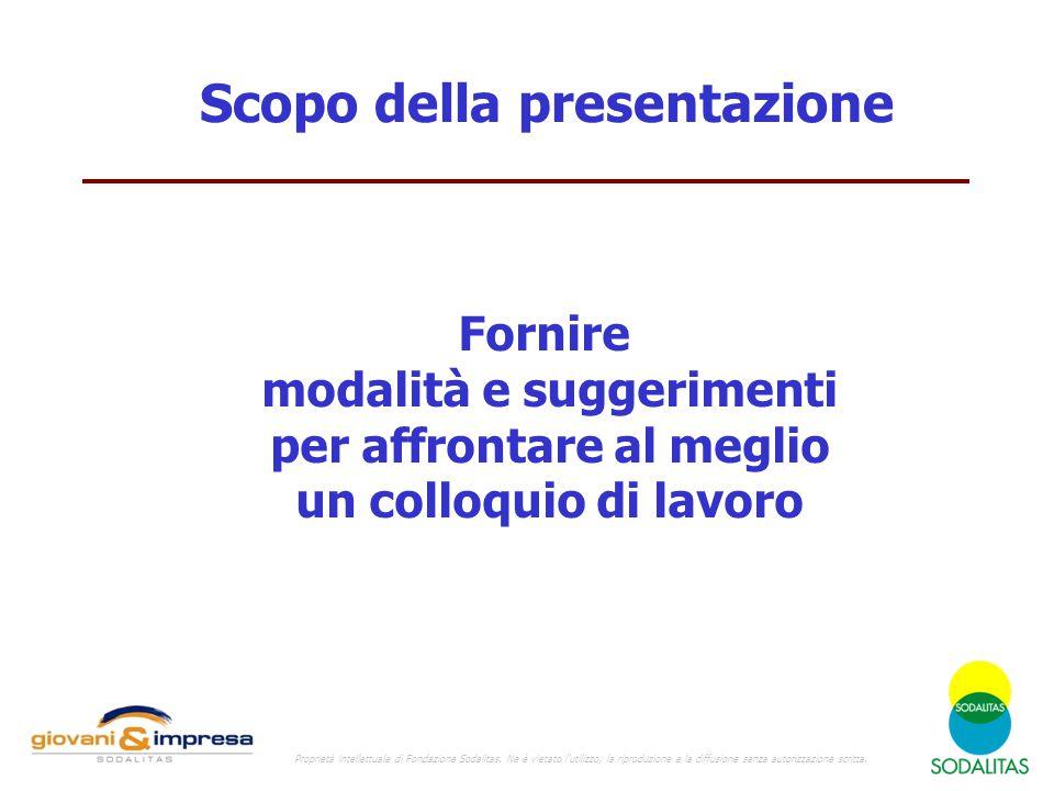 Scopo della presentazione Fornire modalità e suggerimenti per affrontare al meglio un colloquio di lavoro Proprietà intellettuale di Fondazione Sodali
