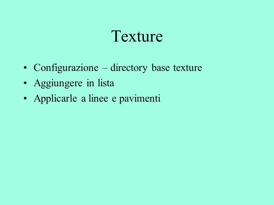 Texture Configurazione – directory base texture Aggiungere in lista Applicarle a linee e pavimenti