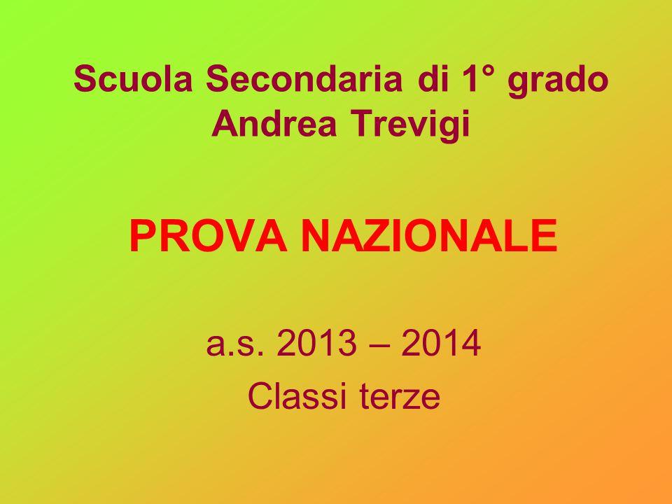 Scuola Secondaria di 1° grado Andrea Trevigi PROVA NAZIONALE a.s. 2013 – 2014 Classi terze