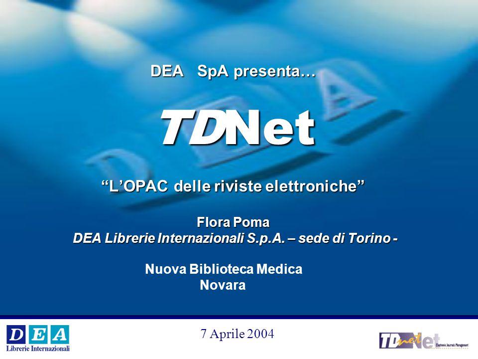 V °e VI° Workshop Internazionale DEA SpA 1 DEA SpA presenta… TDNet L'OPAC delle riviste elettroniche Flora Poma DEA Librerie Internazionali S.p.A.