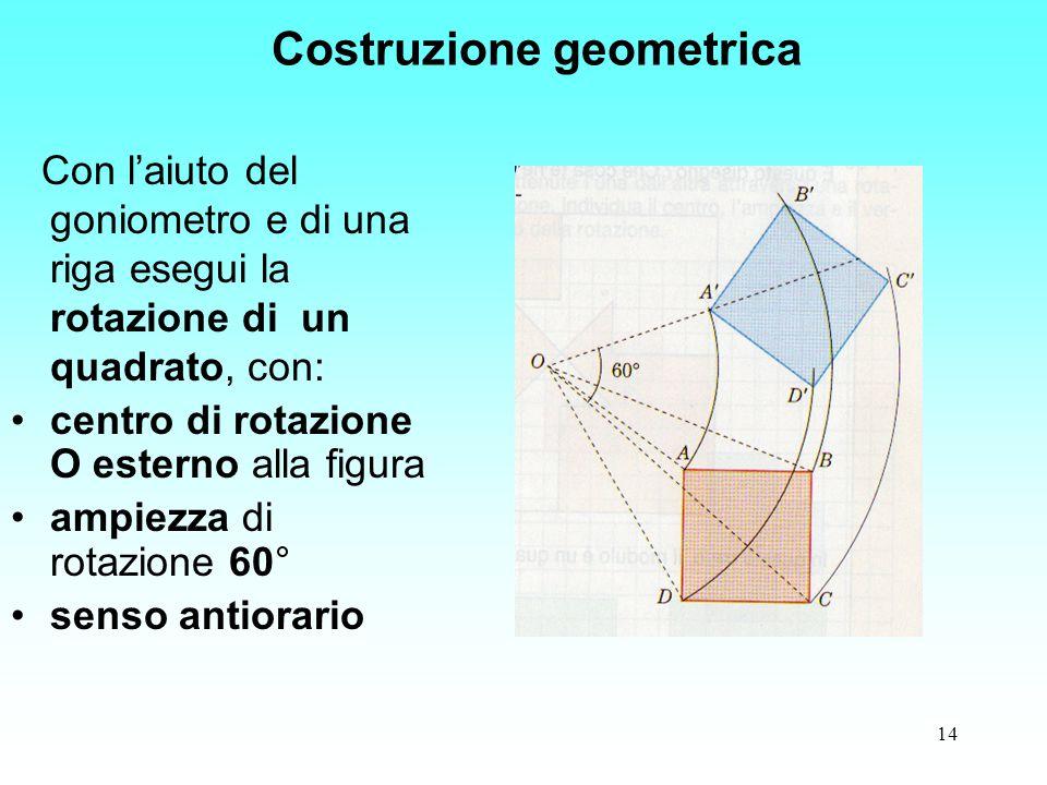 14 Con l'aiuto del goniometro e di una riga esegui la rotazione di un quadrato, con: centro di rotazione O esterno alla figura ampiezza di rotazione 6