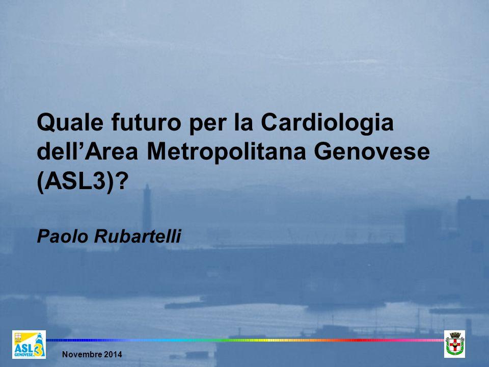 Novembre 2014 Quale futuro per la Cardiologia dell'Area Metropolitana Genovese (ASL3).