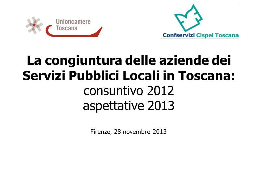 La congiuntura delle aziende dei Servizi Pubblici Locali in Toscana: consuntivo 2012 aspettative 2013 Firenze, 28 novembre 2013