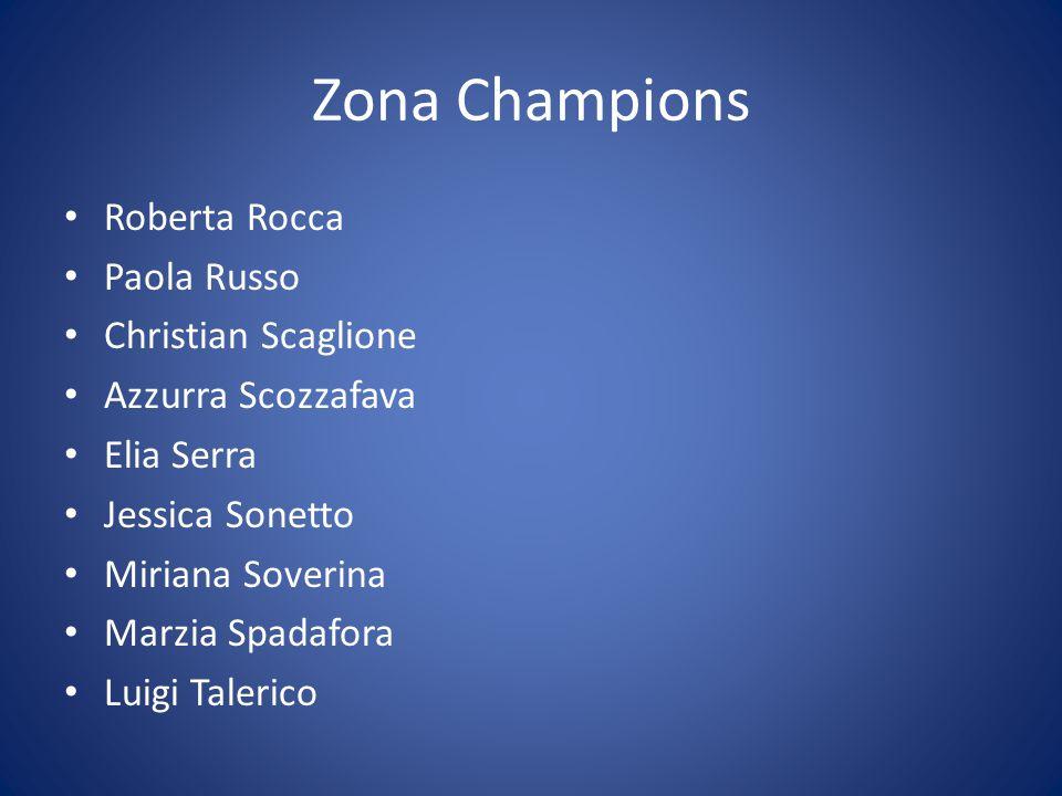 Zona Champions Roberta Rocca Paola Russo Christian Scaglione Azzurra Scozzafava Elia Serra Jessica Sonetto Miriana Soverina Marzia Spadafora Luigi Tal