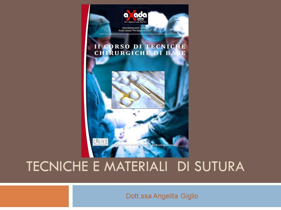 TECNICHE E MATERIALI DI SUTURA Dott.ssa Angelita Giglio