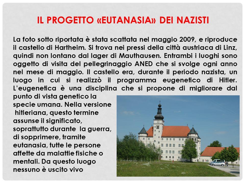 IL PROGETTO «EUTANASIA» DEI NAZISTI La foto sotto riportata è stata scattata nel maggio 2009, e riproduce il castello di Hartheim. Si trova nei pressi
