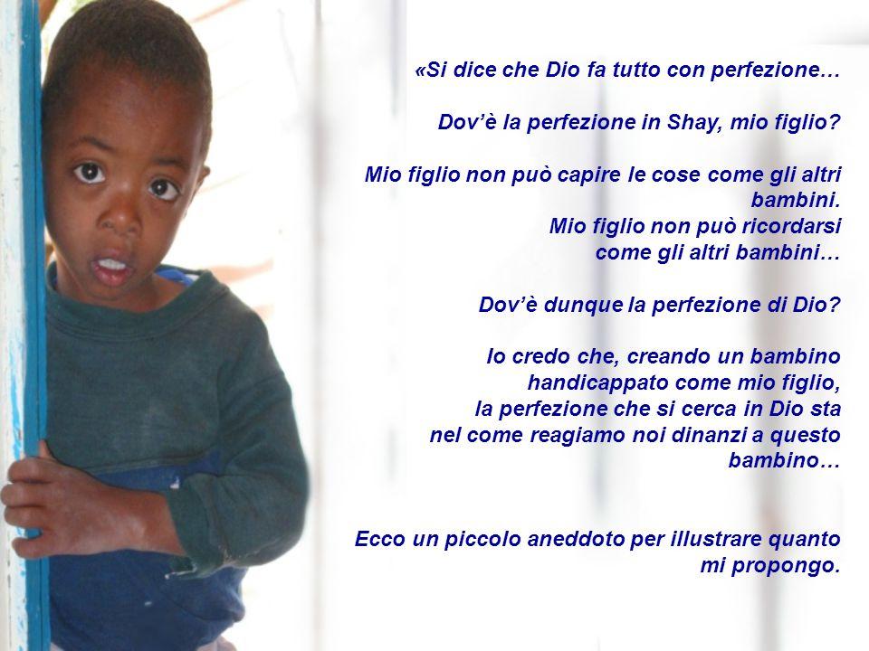 «Si dice che Dio fa tutto con perfezione… Dov'è la perfezione in Shay, mio figlio.
