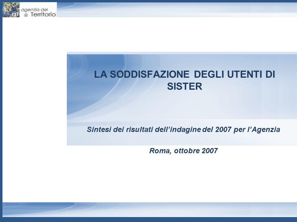 LA SODDISFAZIONE DEGLI UTENTI DI SISTER Sintesi dei risultati dell'indagine del 2007 per l'Agenzia Roma, ottobre 2007