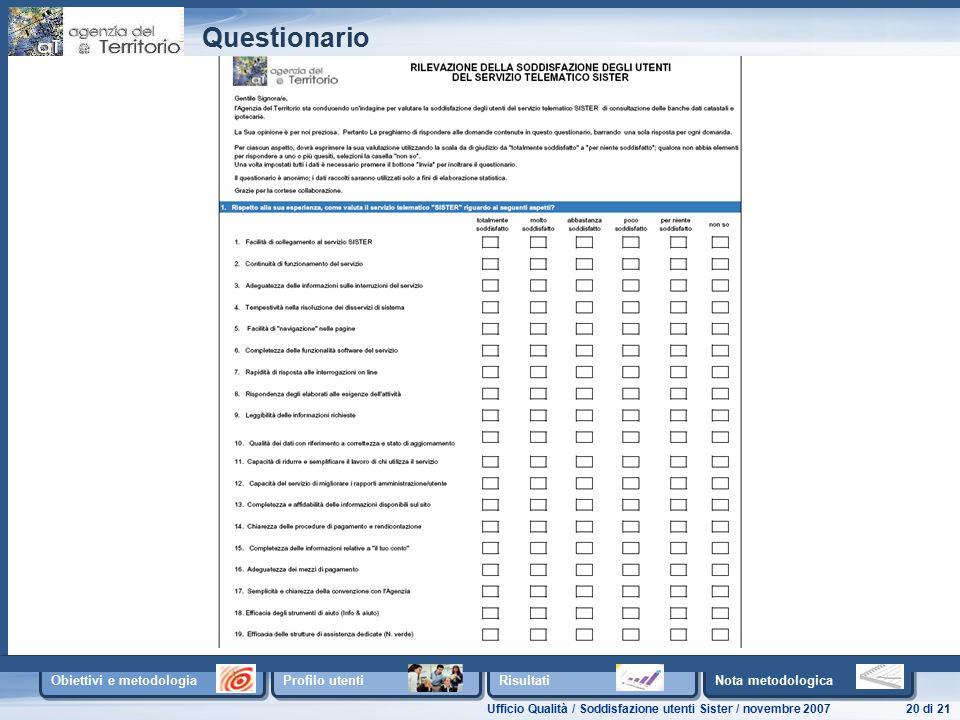Ufficio Qualità / Soddisfazione utenti Sister / novembre 200720 di 21 Obiettivi e metodologia Profilo utenti Risultati Nota metodologica Questionario