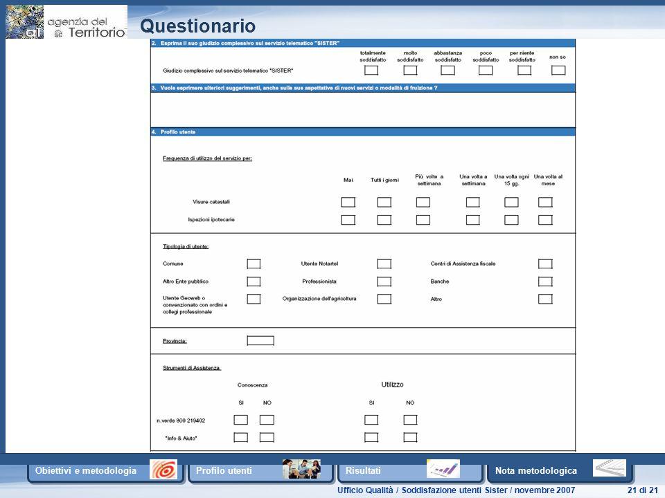 Ufficio Qualità / Soddisfazione utenti Sister / novembre 200721 di 21 Obiettivi e metodologia Profilo utenti Risultati Nota metodologica Questionario