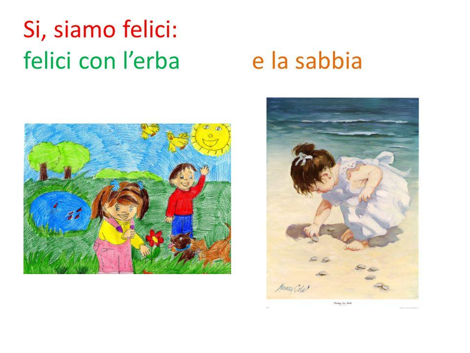 Si, siamo felici: felici con l'erba e la sabbia