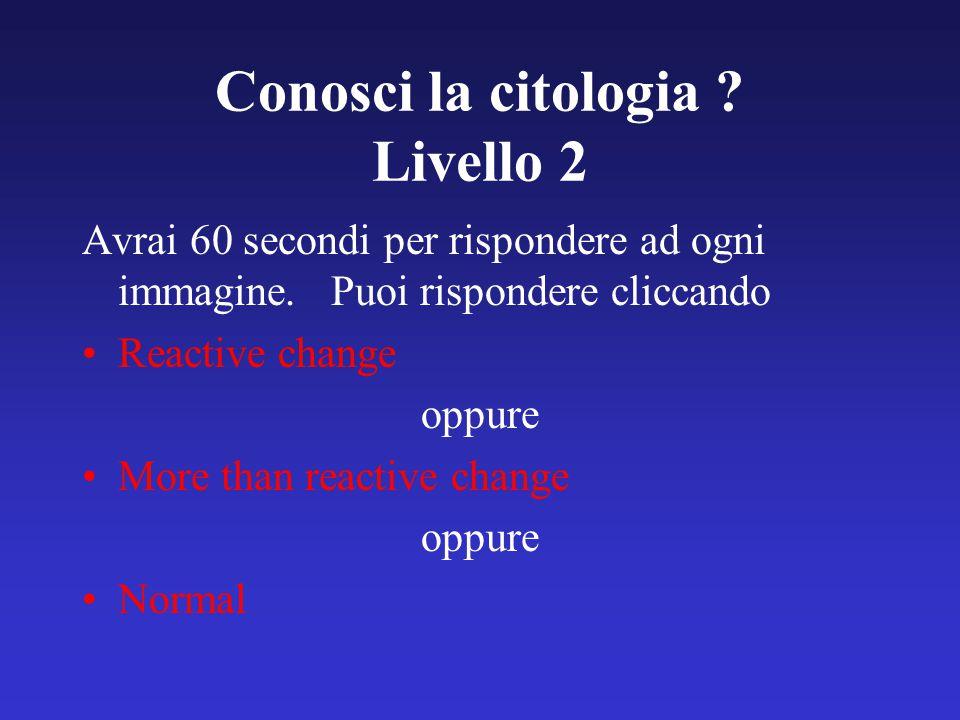 Conosci la citologia . Livello 2 Avrai 60 secondi per rispondere ad ogni immagine.