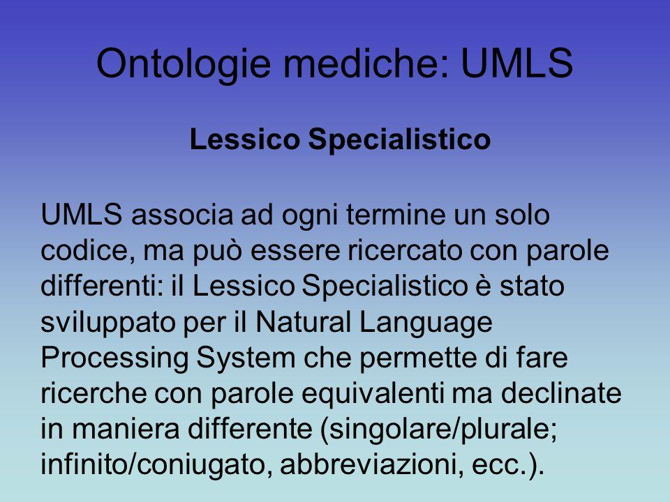Ontologie mediche: UMLS Lessico Specialistico UMLS associa ad ogni termine un solo codice, ma può essere ricercato con parole differenti: il Lessico S