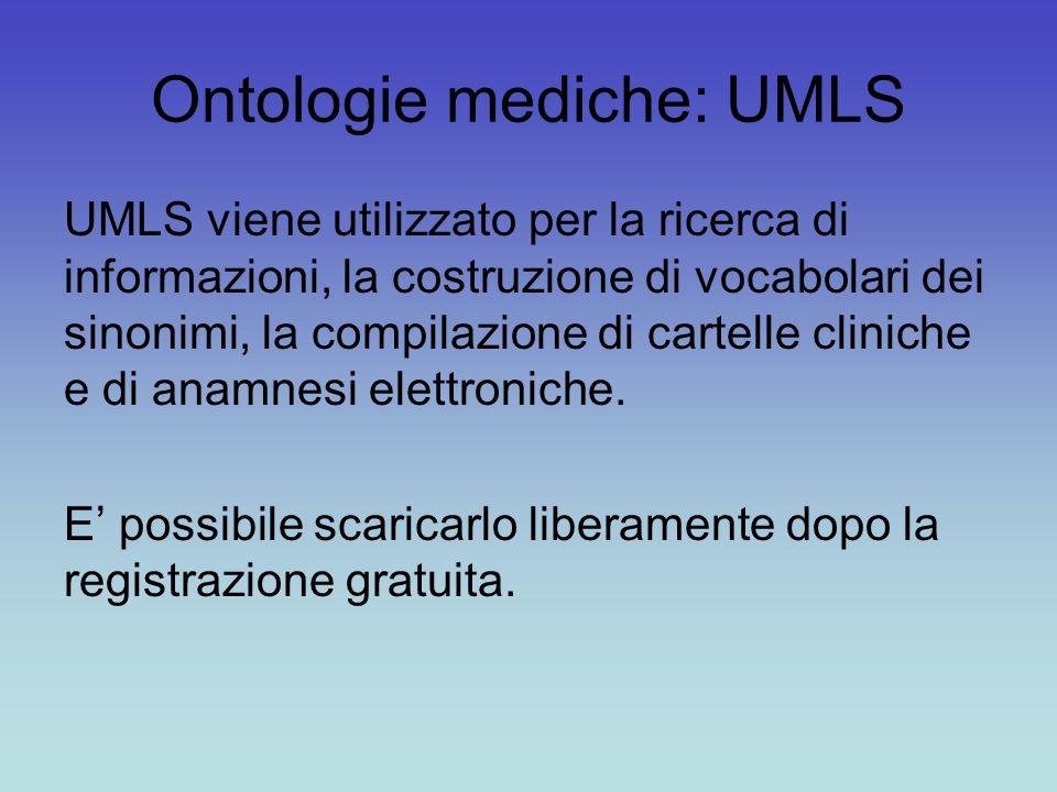 Ontologie mediche: UMLS UMLS viene utilizzato per la ricerca di informazioni, la costruzione di vocabolari dei sinonimi, la compilazione di cartelle c
