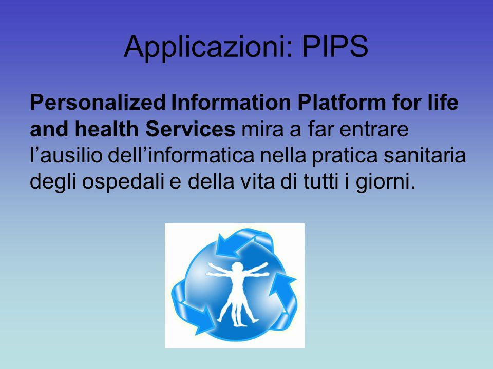 Applicazioni: PIPS Personalized Information Platform for life and health Services mira a far entrare l'ausilio dell'informatica nella pratica sanitaria degli ospedali e della vita di tutti i giorni.