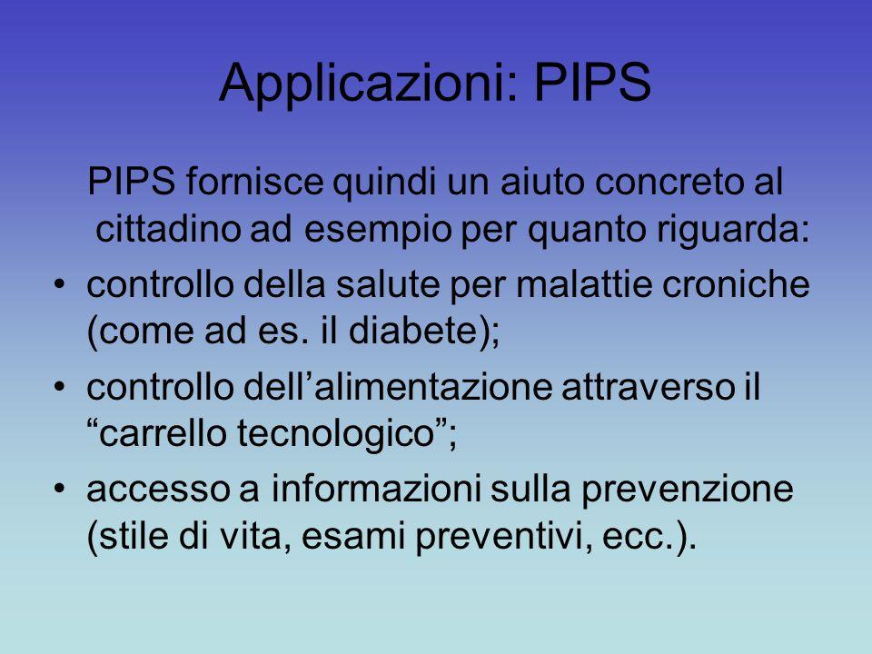 Applicazioni: PIPS PIPS fornisce quindi un aiuto concreto al cittadino ad esempio per quanto riguarda: controllo della salute per malattie croniche (come ad es.