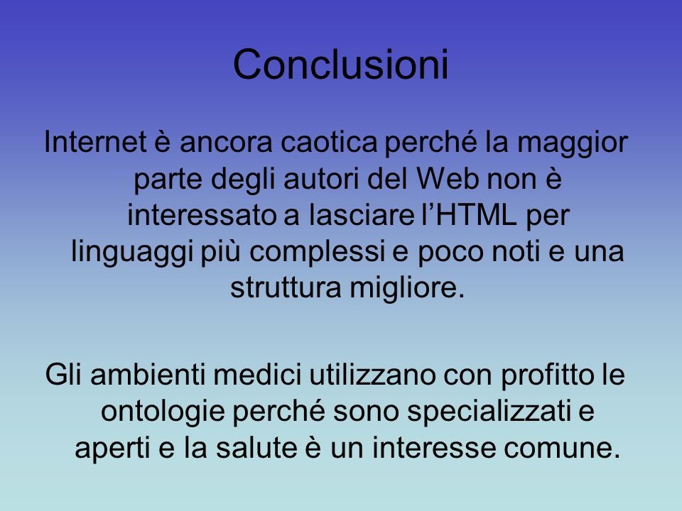 Conclusioni Internet è ancora caotica perché la maggior parte degli autori del Web non è interessato a lasciare l'HTML per linguaggi più complessi e poco noti e una struttura migliore.
