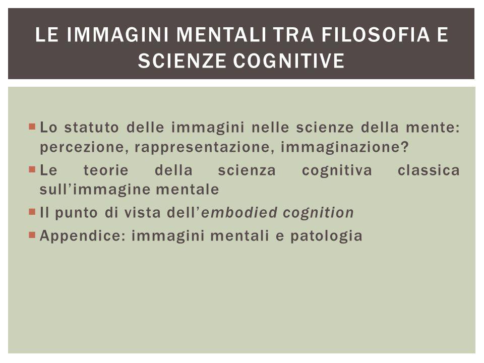  Lo statuto delle immagini nelle scienze della mente: percezione, rappresentazione, immaginazione?  Le teorie della scienza cognitiva classica sull'