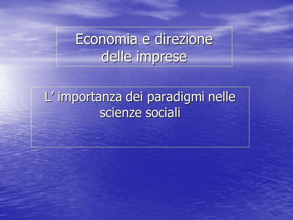 Economia e direzione delle imprese L' importanza dei paradigmi nelle scienze sociali