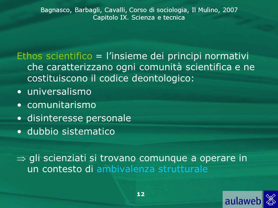 Bagnasco, Barbagli, Cavalli, Corso di sociologia, Il Mulino, 2007 Capitolo IX. Scienza e tecnica 12 Ethos scientifico = l'insieme dei principi normati