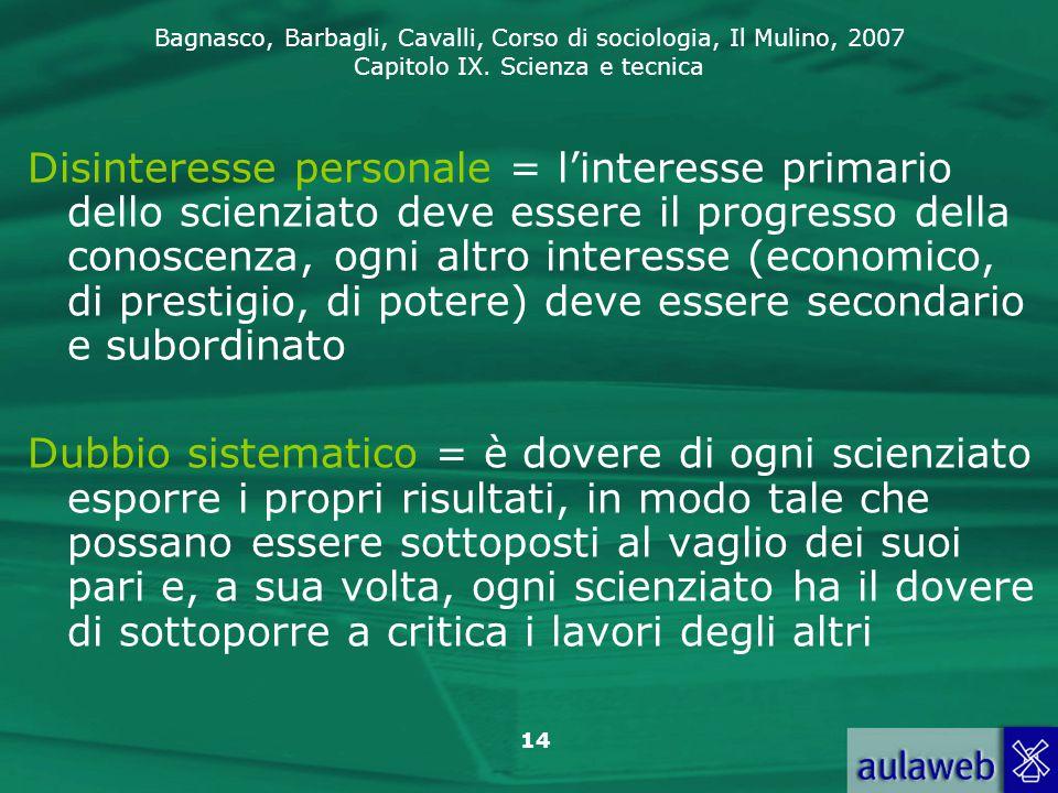 Bagnasco, Barbagli, Cavalli, Corso di sociologia, Il Mulino, 2007 Capitolo IX. Scienza e tecnica 14 Disinteresse personale = l'interesse primario dell