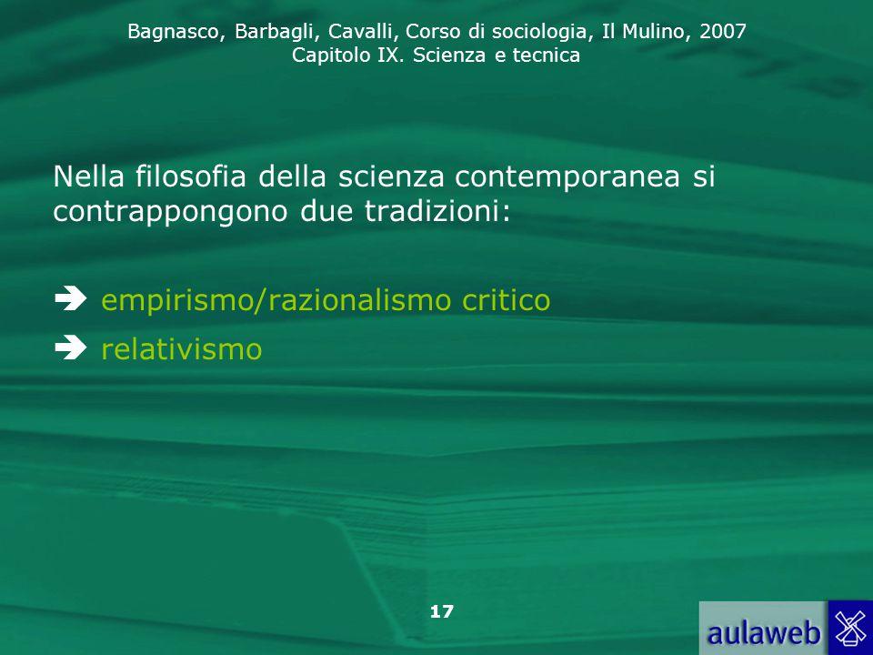Bagnasco, Barbagli, Cavalli, Corso di sociologia, Il Mulino, 2007 Capitolo IX. Scienza e tecnica 17 Nella filosofia della scienza contemporanea si con