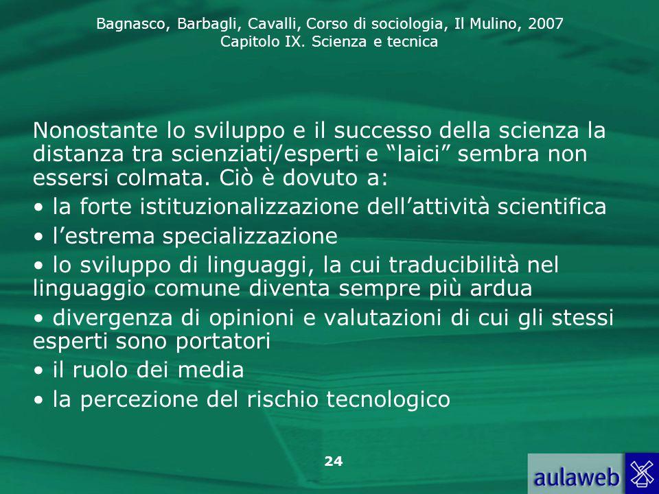 Bagnasco, Barbagli, Cavalli, Corso di sociologia, Il Mulino, 2007 Capitolo IX. Scienza e tecnica 24 Nonostante lo sviluppo e il successo della scienza