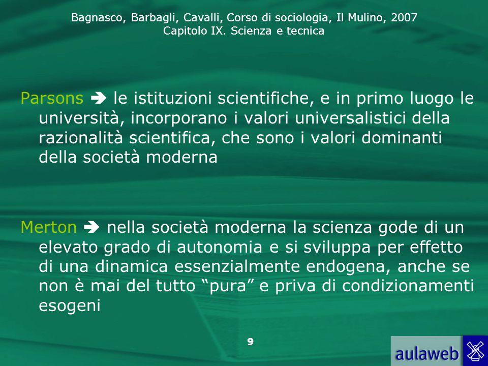 Bagnasco, Barbagli, Cavalli, Corso di sociologia, Il Mulino, 2007 Capitolo IX. Scienza e tecnica 9 Parsons  le istituzioni scientifiche, e in primo l