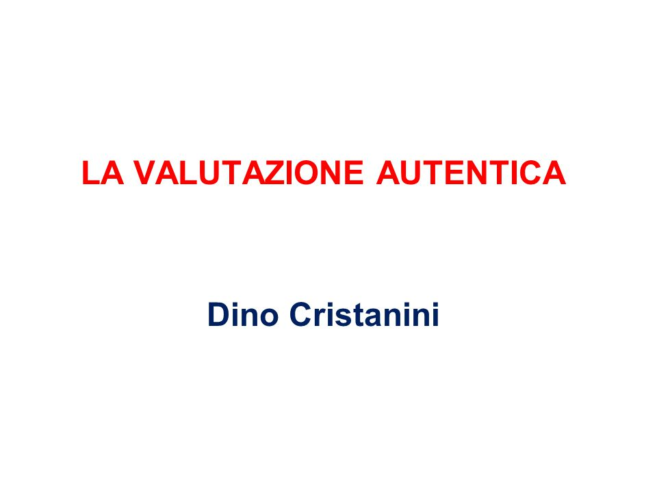 LA VALUTAZIONE AUTENTICA Dino Cristanini