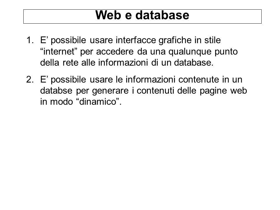 """Web e database 1.E' possibile usare interfacce grafiche in stile """"internet"""" per accedere da una qualunque punto della rete alle informazioni di un dat"""