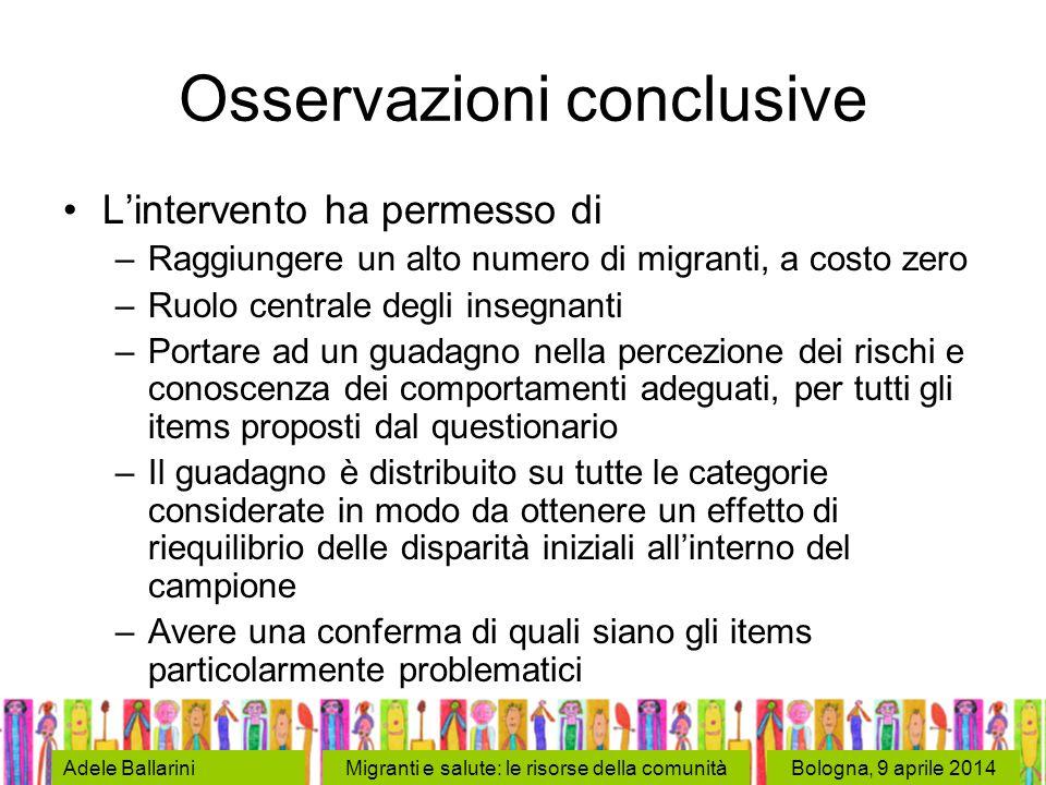 Bologna, 9 aprile 2014Adele BallariniMigranti e salute: le risorse della comunità Osservazioni conclusive L'intervento ha permesso di –Raggiungere un