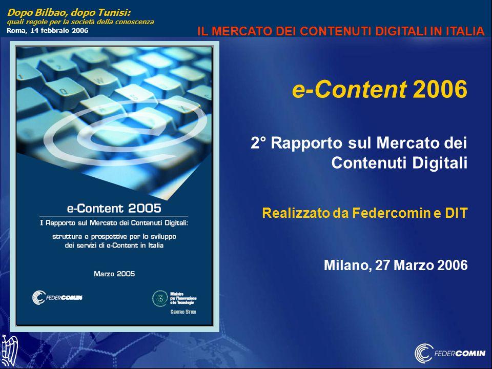 Dopo Bilbao, dopo Tunisi: quali regole per la societ à della conoscenza Roma, 14 febbraio 2006 e-Content 2006 2° Rapporto sul Mercato dei Contenuti Di