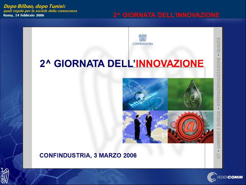 Dopo Bilbao, dopo Tunisi: quali regole per la societ à della conoscenza Roma, 14 febbraio 2006 2^ GIORNATA DELL'INNOVAZIONE CONFINDUSTRIA, 3 MARZO 2006 2^ GIORNATA DELL'INNOVAZIONE