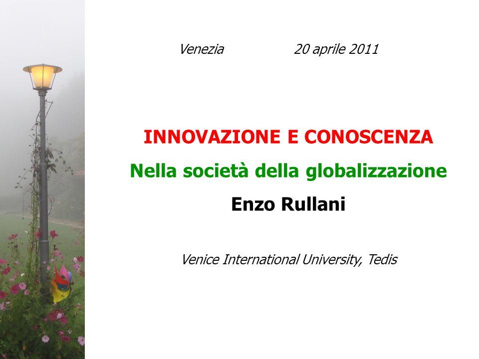 INNOVAZIONE E CONOSCENZA Nella società della globalizzazione Enzo Rullani Venice International University, Tedis Venezia 20 aprile 2011